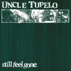CD Shop - UNCLE TUPELO STILL FEEL GONE