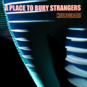 CD Shop - A PLACE TO BURY STRANGERS HOLOGRAM