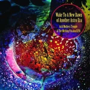 CD Shop - ACID MOTHERS TEMPLE & MEL WAKE TO THE NEW DAWN OF ANOTHER ASTRO ERA