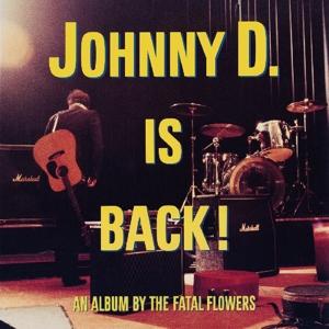 CD Shop - FATAL FLOWERS JOHNNY D. IS BACK!