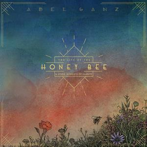 CD Shop - ABEL GANZ LIFE OF THE HONEY BEE, AND OTHER MOMENTS OF CLARITY