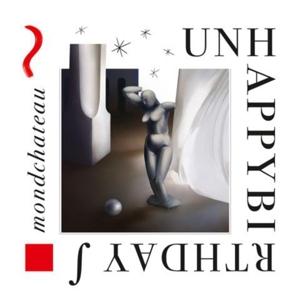 CD Shop - UNHAPPYBIRTHDAY MONDCHATEAU