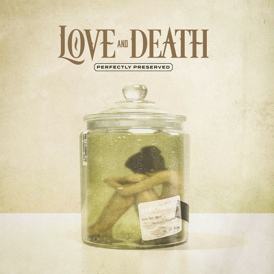 CD Shop - LOVE AND DEATH PERFECTLY PRESERVED