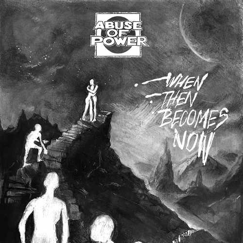 CD Shop - ABUSE OF POWER WHEN THEN BECOMES NOW