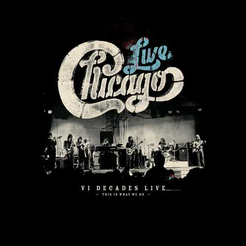 CD Shop - CHICAGO CHICAGO: VI DECADES LIVE (THIS IS WHAT WE DO - 4CD+DVD)